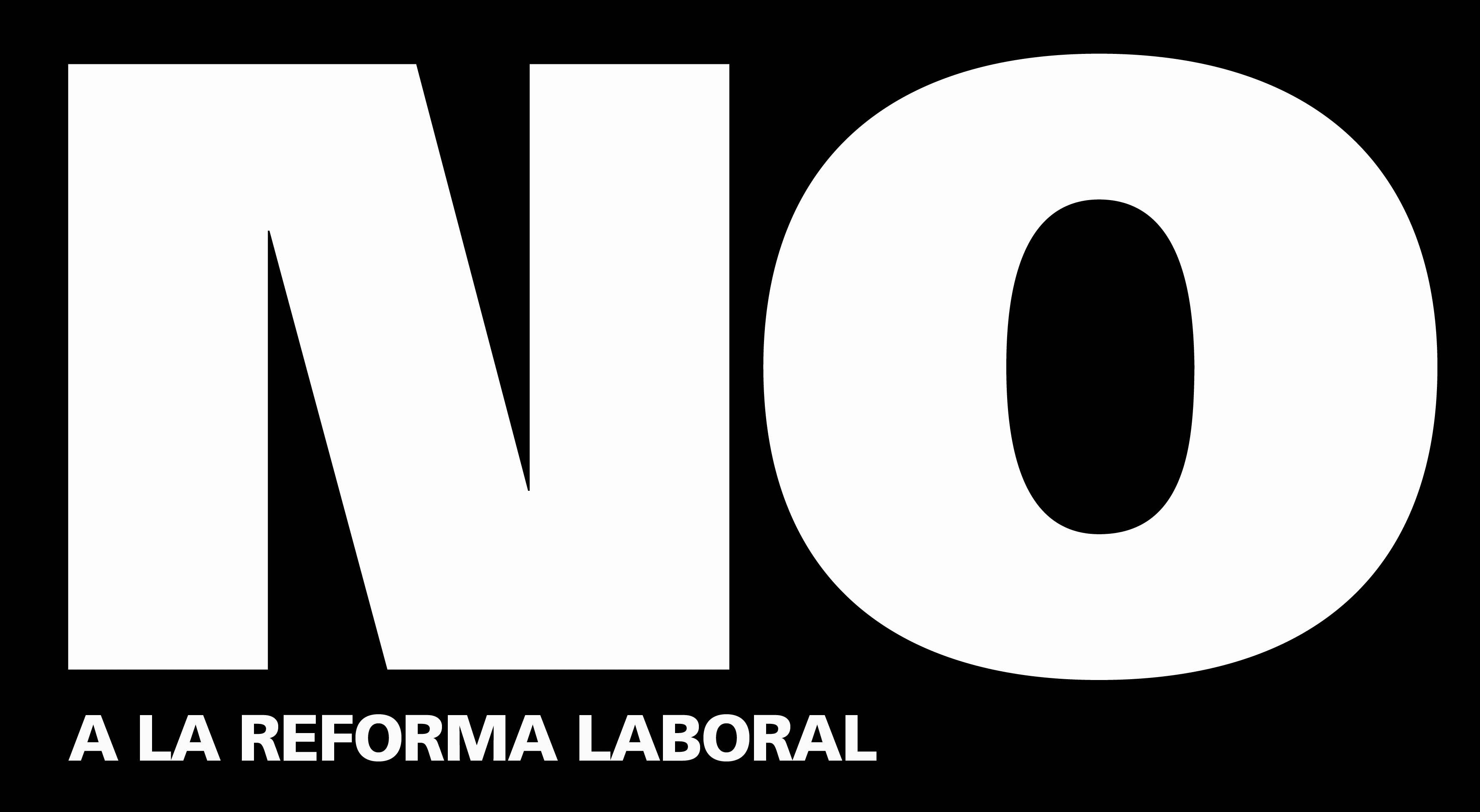 NO A LA REFORMA LABORAL